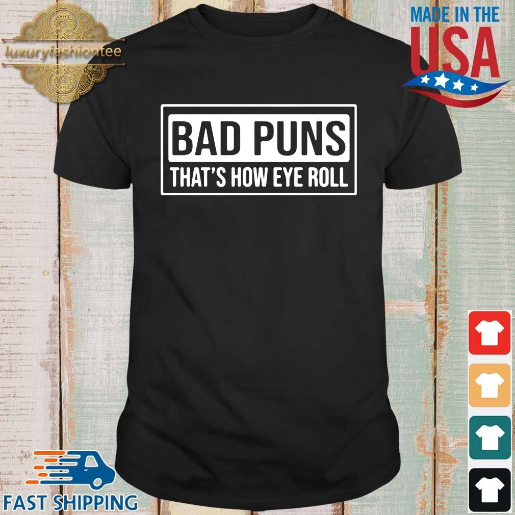 Bad puns that's how eye roll shirt