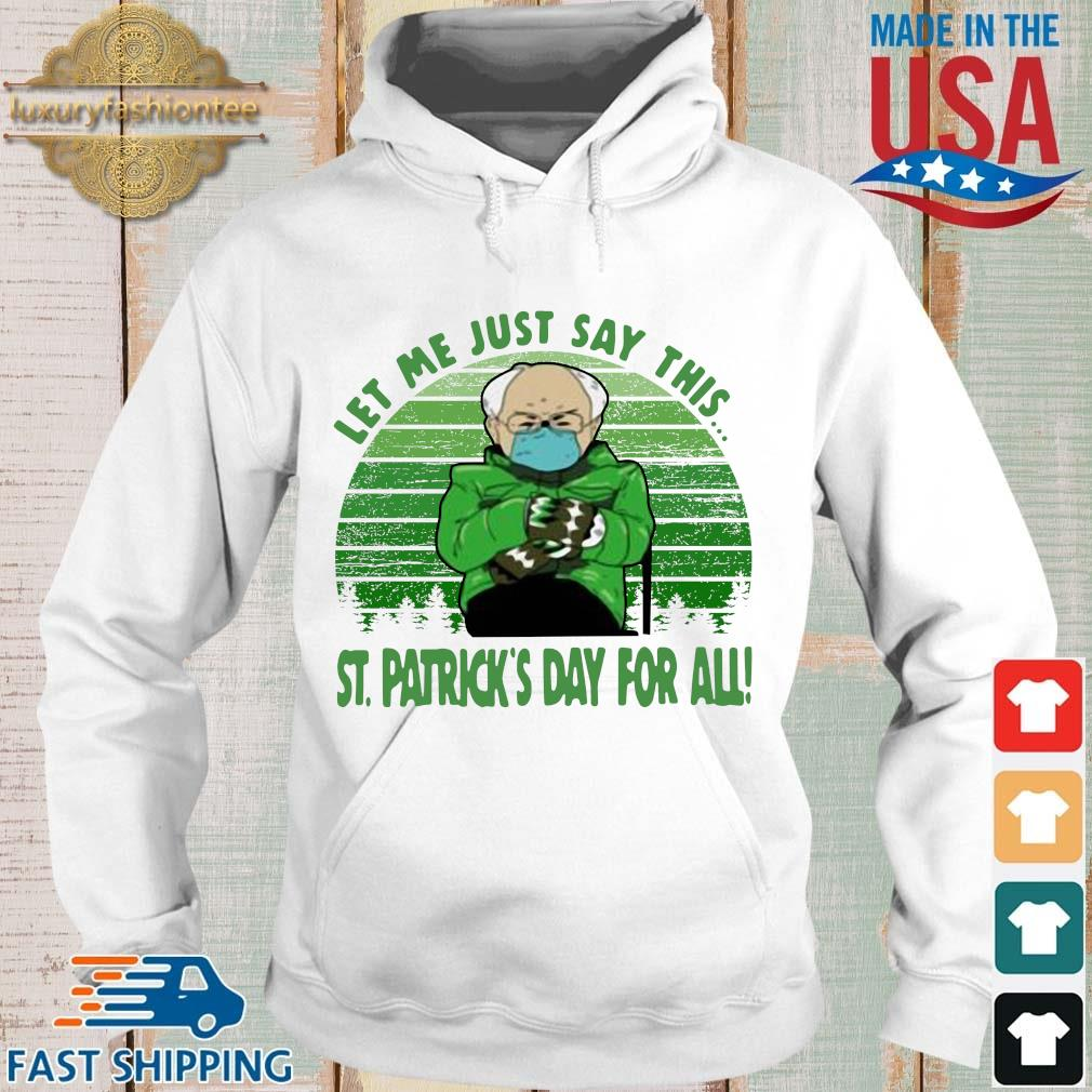Bernie Sander let Me just say this St Patrick's Day for all vintage s Hoodie trang