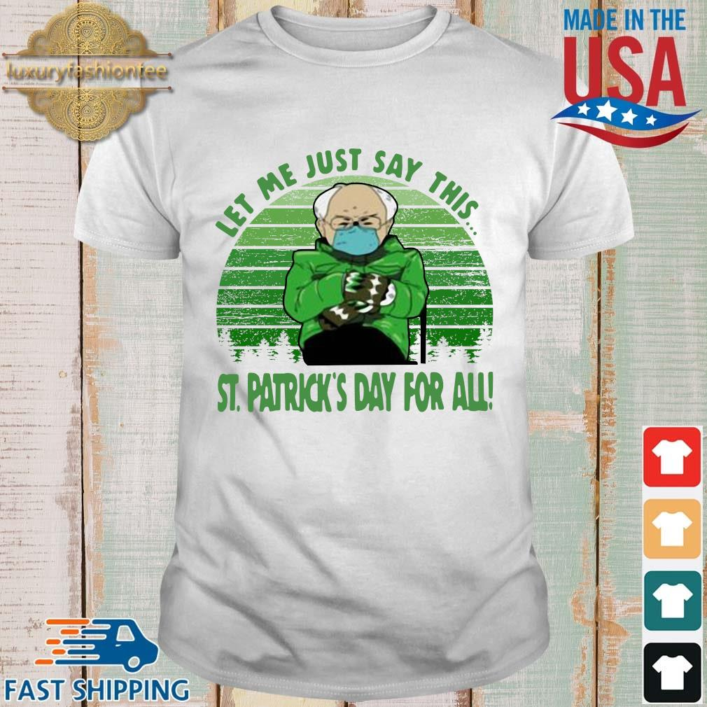 Bernie Sander let Me just say this St Patrick's Day for all vintage shirt