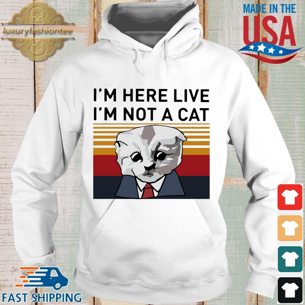 Cat I'm here live I'm not a cat vintage s Hoodie trang