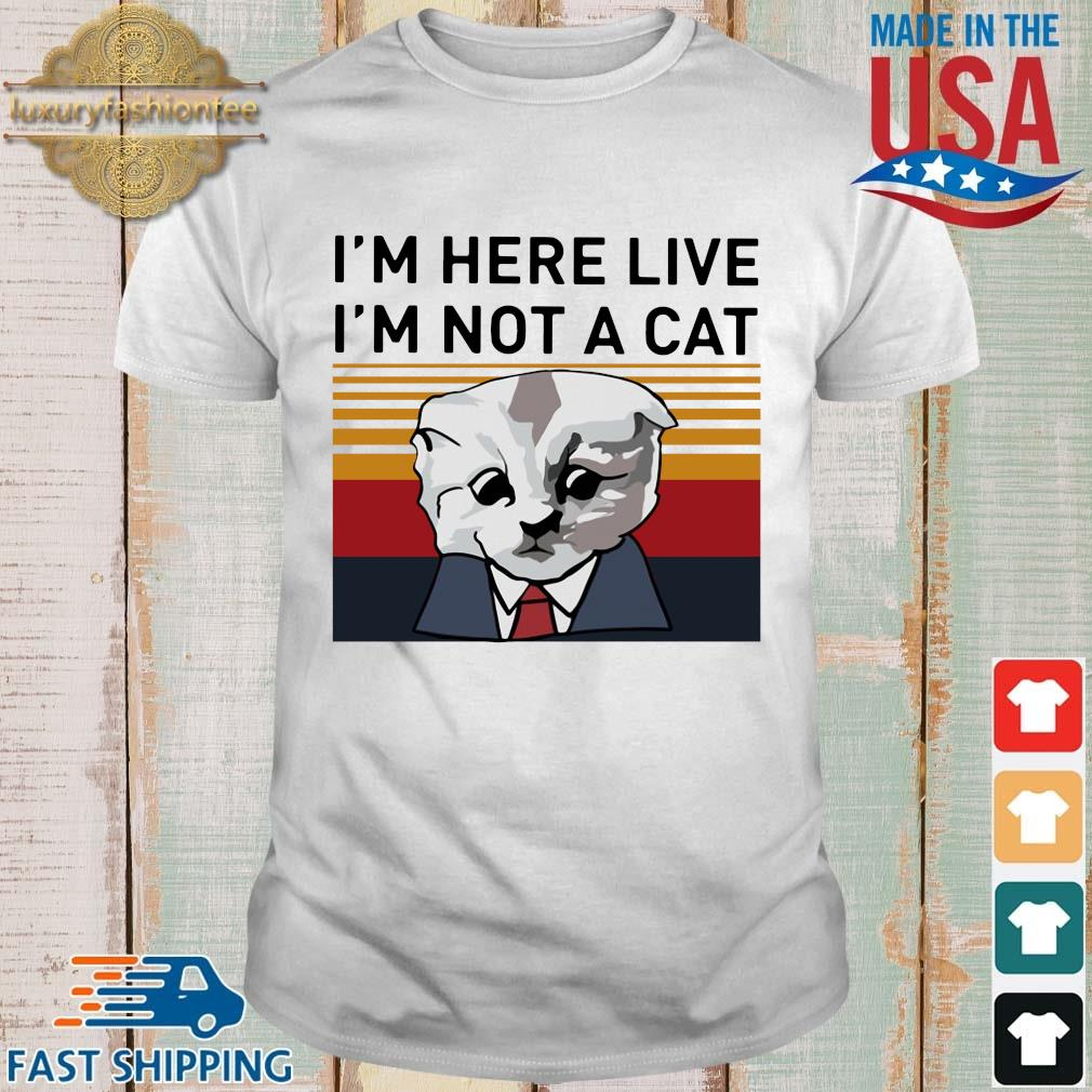 Cat I'm here live I'm not a cat vintage shirt