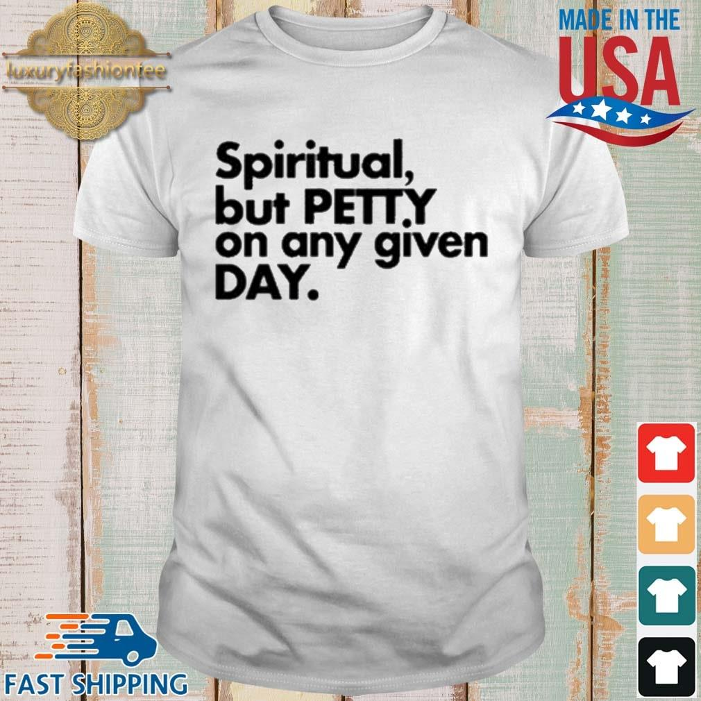 Spiritual But Petty On Any Given Day Shirt