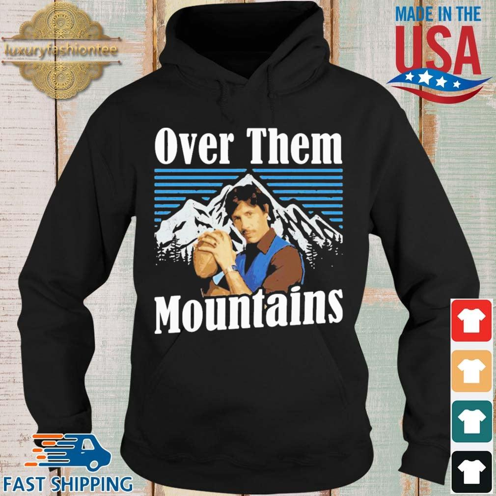 Uncle Rico Over Them Mountains Shirt Hoodie