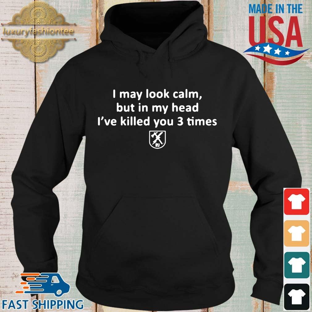 I may look calm but in my head I've killed you 3 times s Hoodie