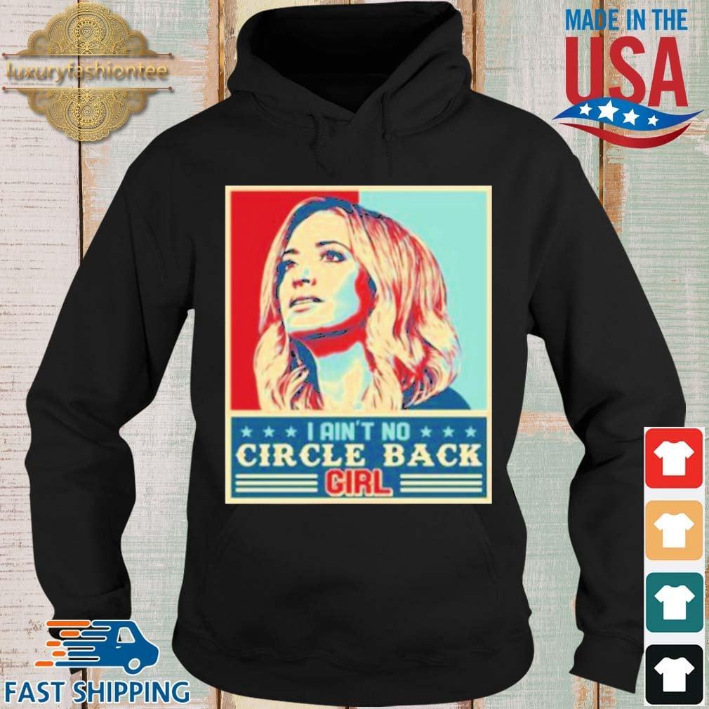 Kayleigh McEnany I Ain't No Circle Back Girl Shirt Hoodie