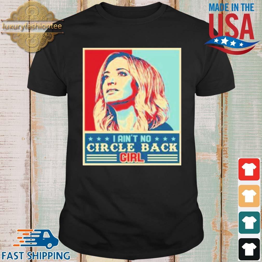 Kayleigh McEnany I Ain't No Circle Back Girl Shirt