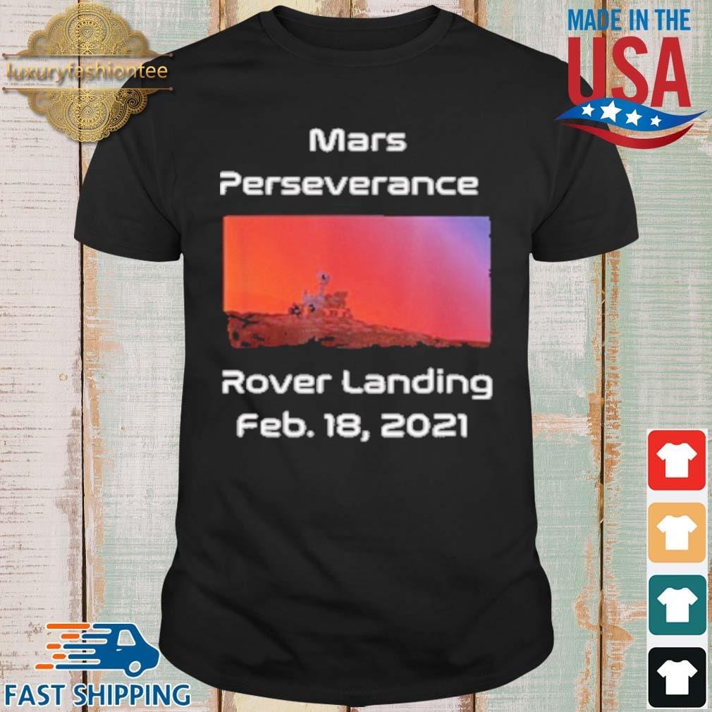 Mars Perseverance Rover Landing Feb 18 2021 Shirt