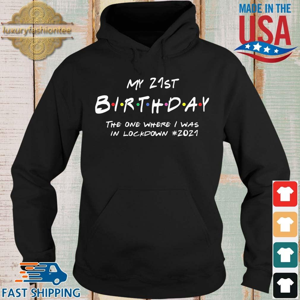 My 21st Birthday The One Where I Was In Lockdown #2021 Shirts Hoodie