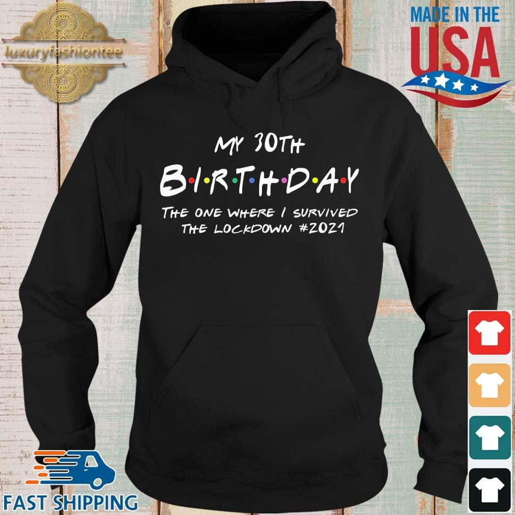 My 30th Birthday 2021 The One Where I Was In Lockdown #2021 Shirt Hoodie