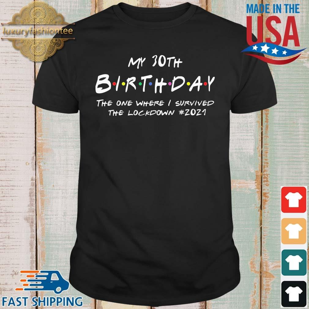 My 30th Birthday 2021 The One Where I Was In Lockdown #2021 Shirt