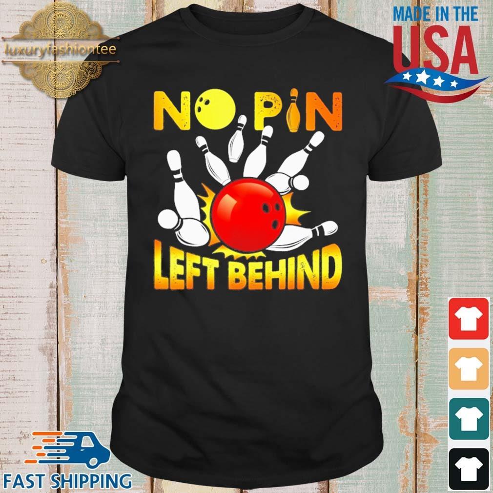 No Pin Left Behind Bowling Shirt