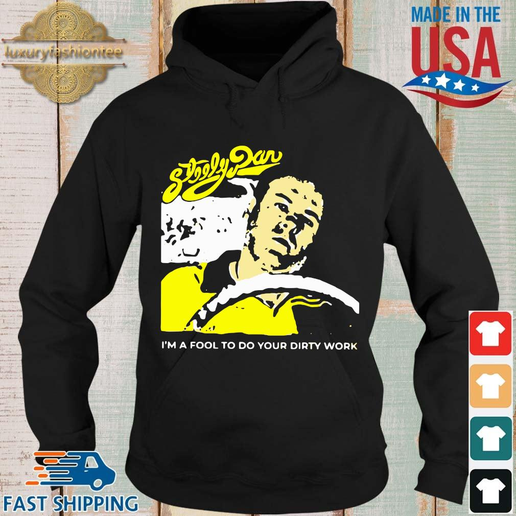 Official Steely Dan I'm a fool to do your dirty work s Hoodie