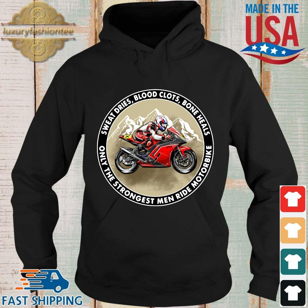 Official sweat dries blood clots bone heals only the strongest men ride motorbike s Hoodie