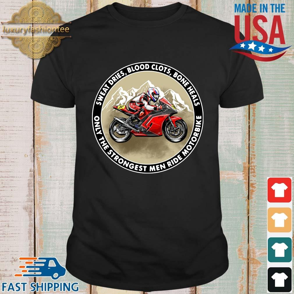 Official sweat dries blood clots bone heals only the strongest men ride motorbike shirt