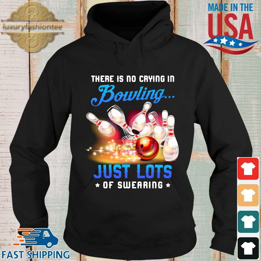 There is no crying in bowling just lots of swearing s Hoodie