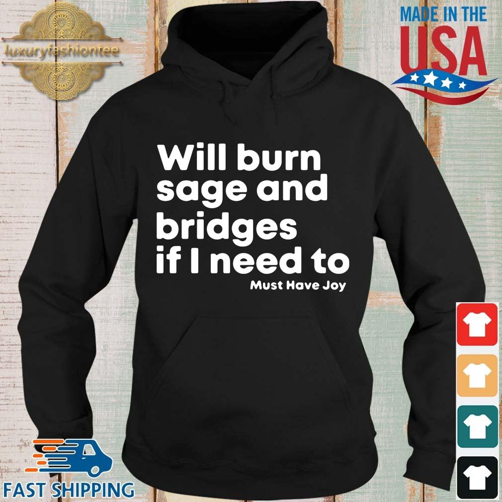 Will burn sage and bridges if I need to must have joy s Hoodie