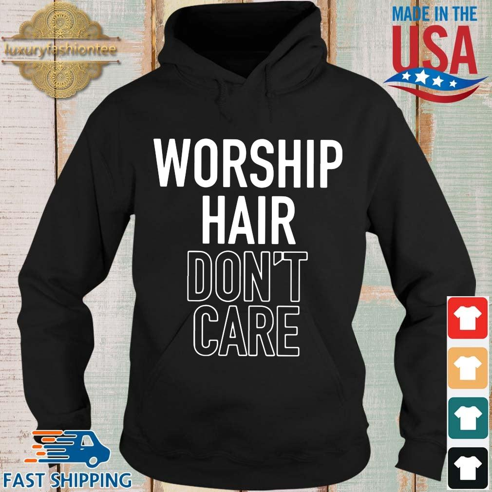 Worship hair don't care s Hoodie