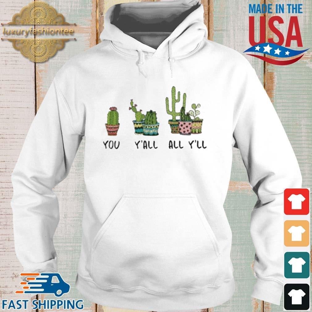 You Y'all All Y'll Cactus Shirt Hoodie trang