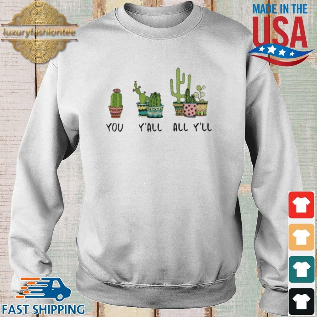 You Y'all All Y'll Cactus Shirt Sweater trang