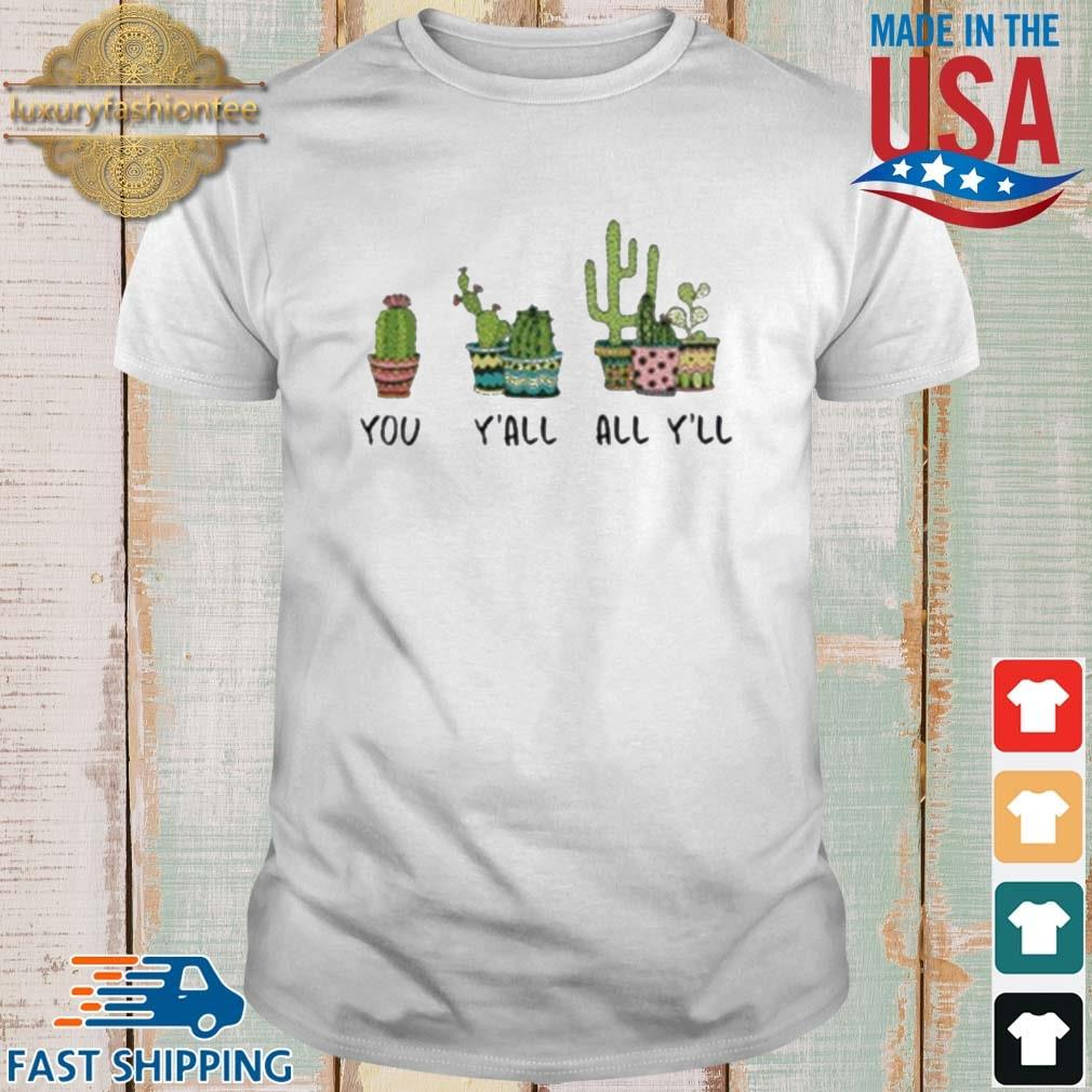 You Y'all All Y'll Cactus Shirt