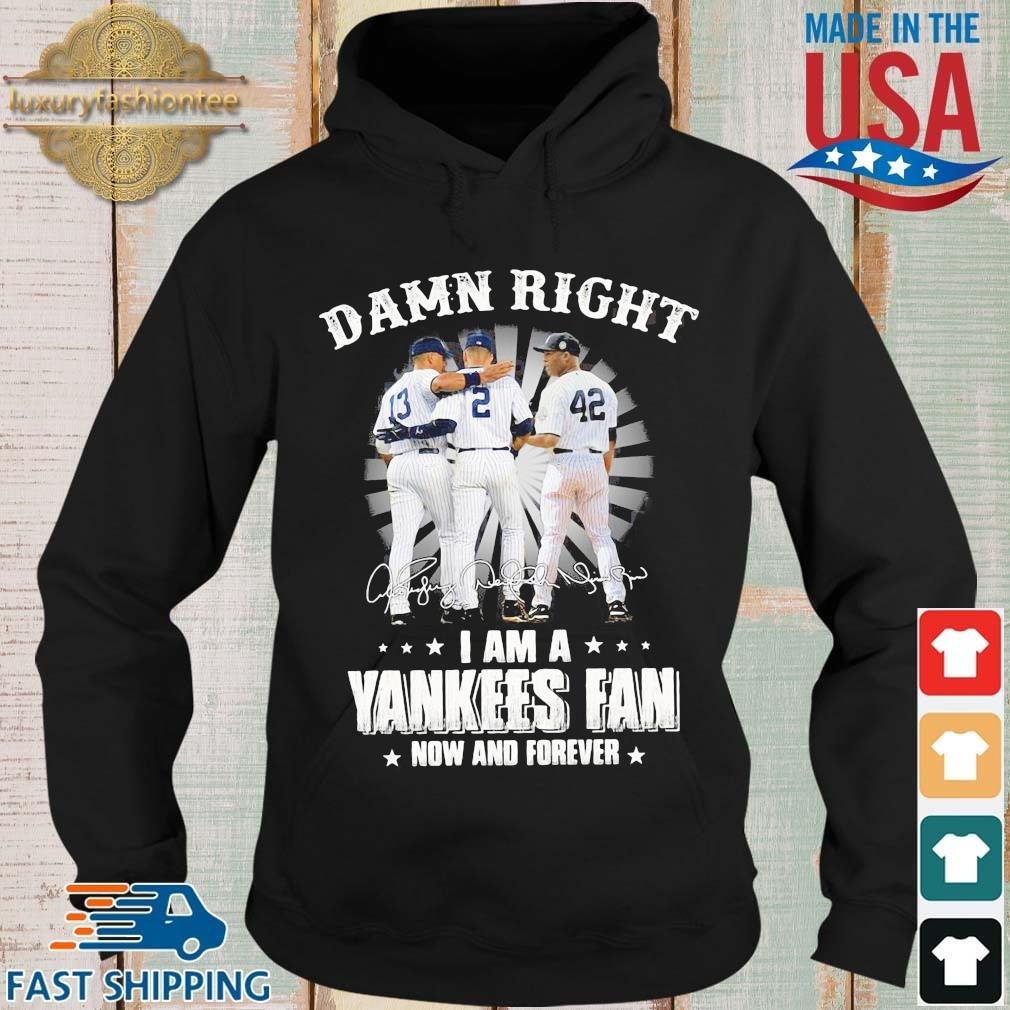 Damn right I am a New York Yankees now and forever signatures Hoodie