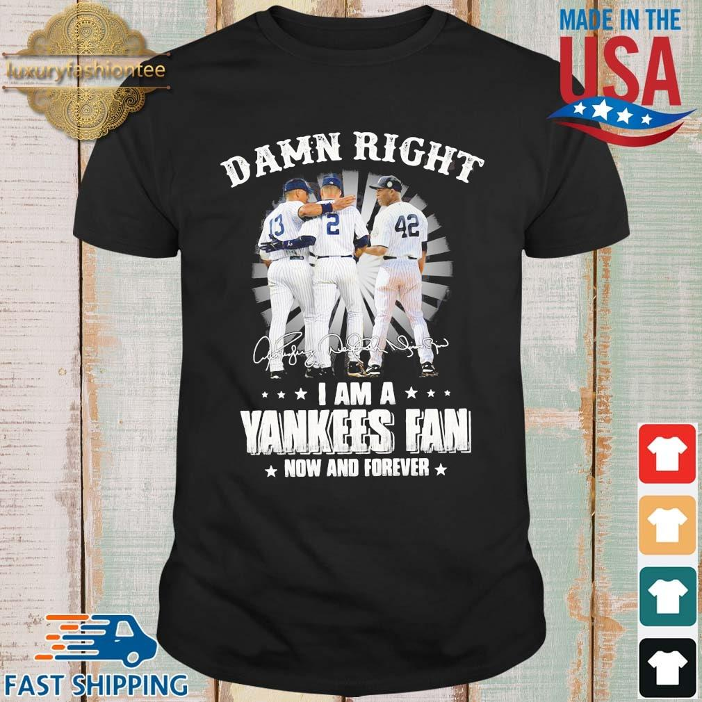 Damn right I am a New York Yankees now and forever signatures shirt