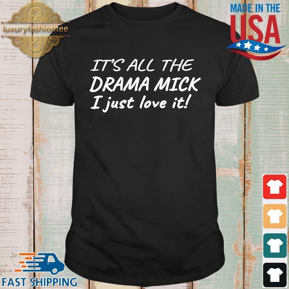It's all the drama mick I just love it shirt