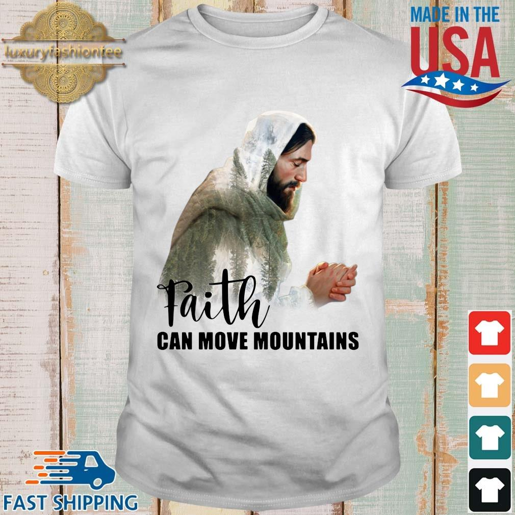 Jesus faith can move mountains shirt