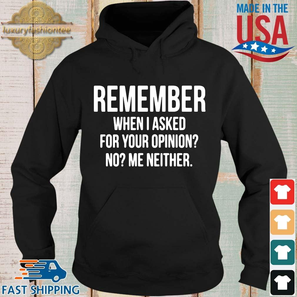 Remember when I asked for your opinion no me neither Hoodie