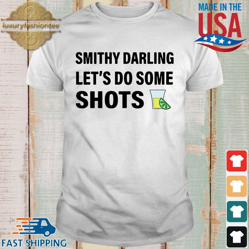 Smithy darling let's do some shots shirt