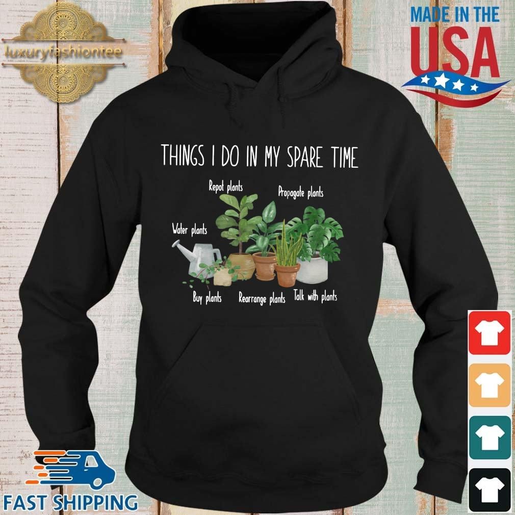 Things I do in my spare time repot plants propagate plants water plants Hoodie