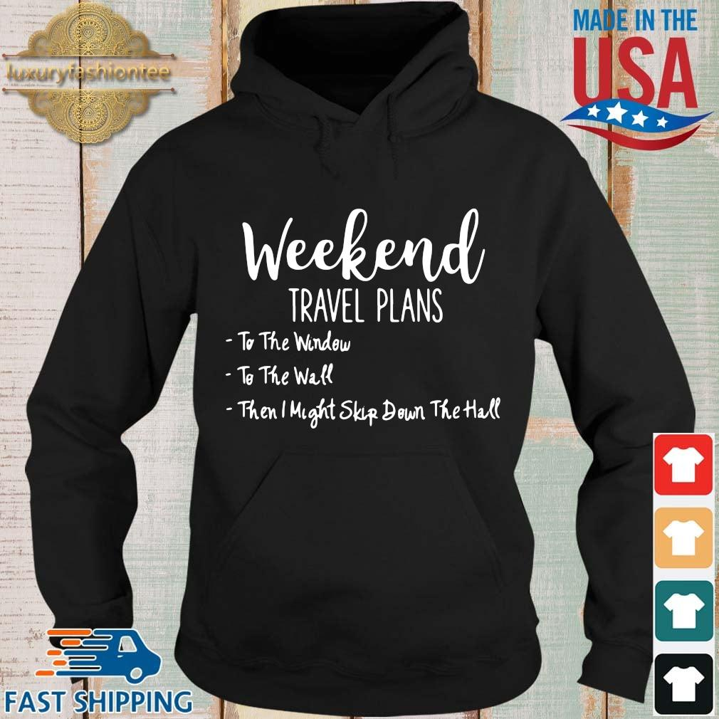 Weekend travel plans to the window to the wall Hoodie