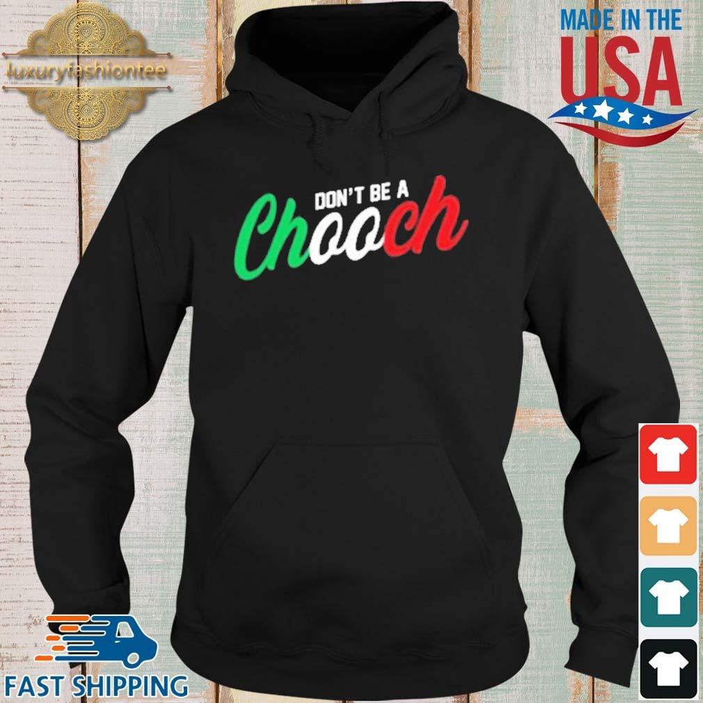 Don't be a chooch s Hoodie
