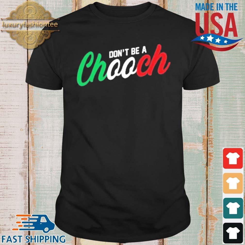 Don't be a chooch shirt