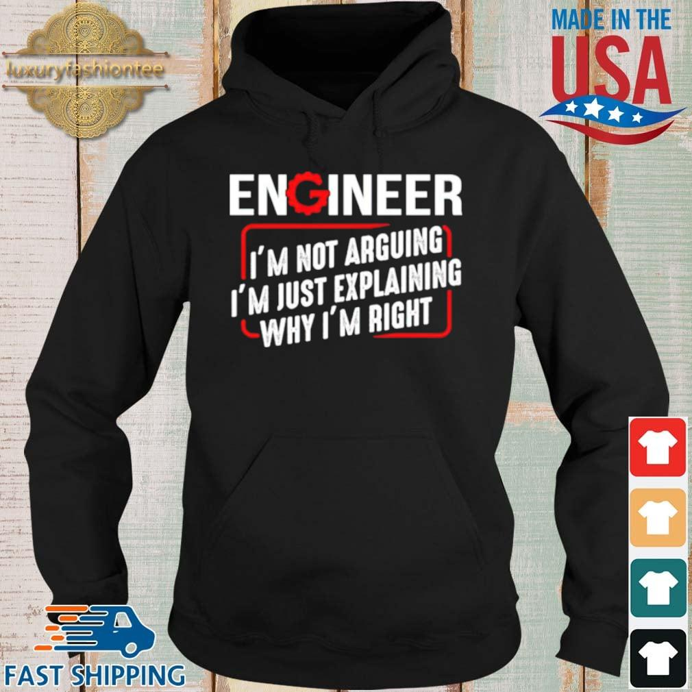 Engineer I'm not arguing I'm just explaining why I'm right s Hoodie