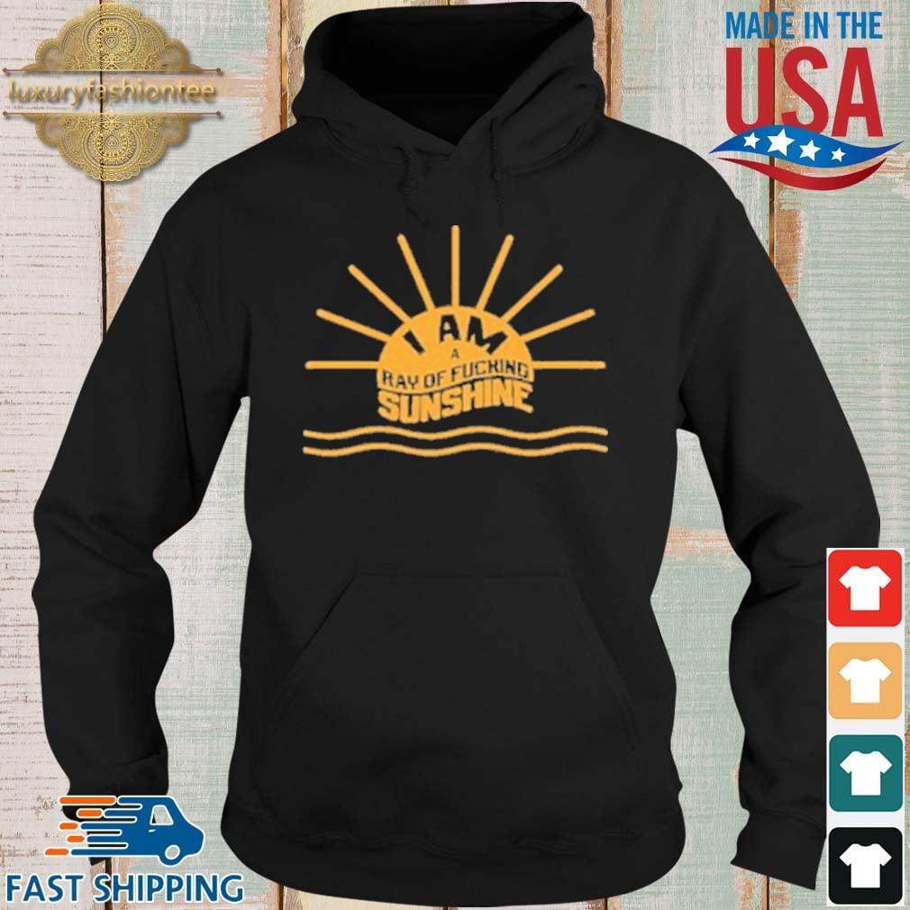 I Am A Ray Of Fucking Sunshine 2021 Shirt Hoodie