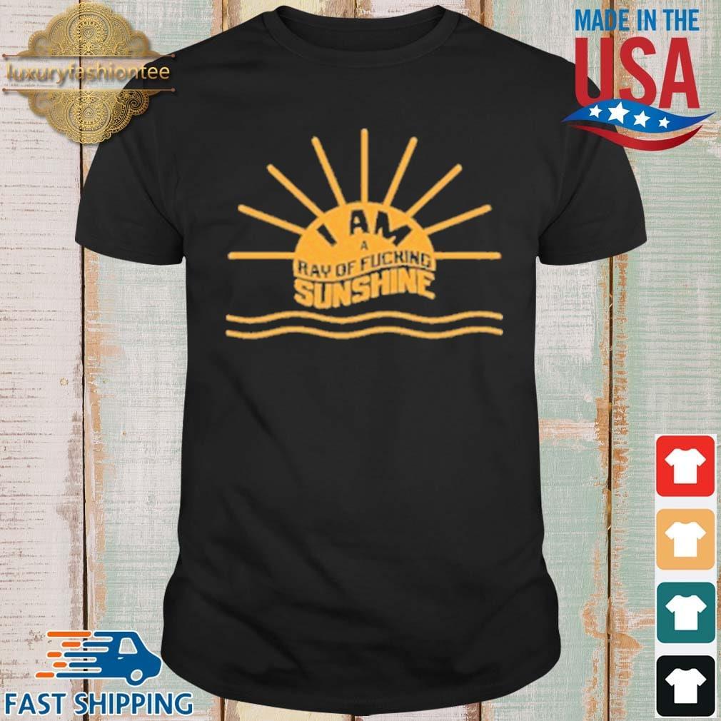 I Am A Ray Of Fucking Sunshine 2021 Shirt