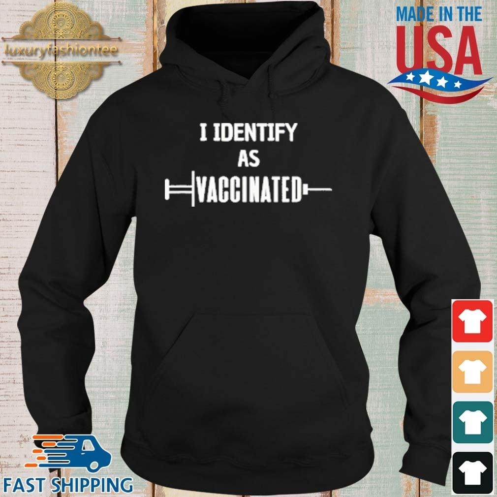 I Identify As Vaccinated Shirt Hoodie