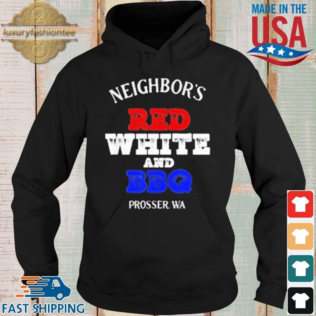Neighbor's Red White And BBQ Prosser WA Shirt Hoodie