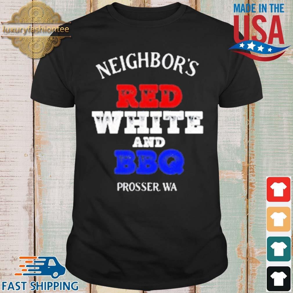 Neighbor's Red White And BBQ Prosser WA Shirt