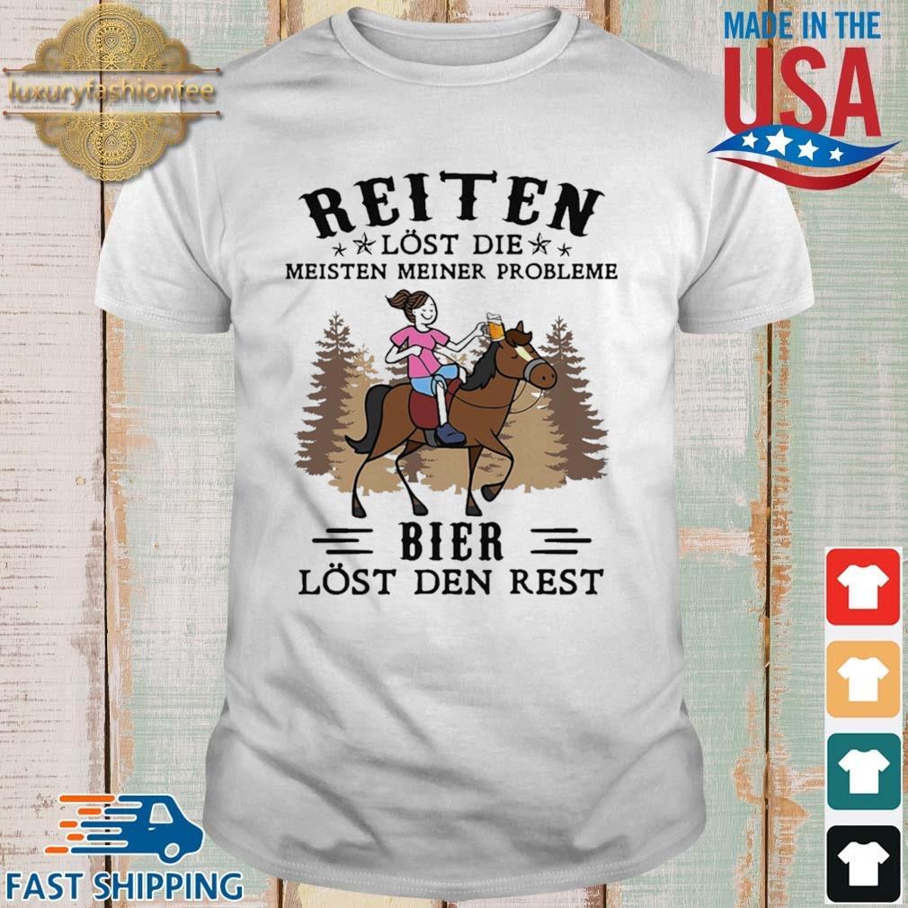 Reiten Lost Die Meisten Meiner Probleme Bier Lost Den Rest Shirt