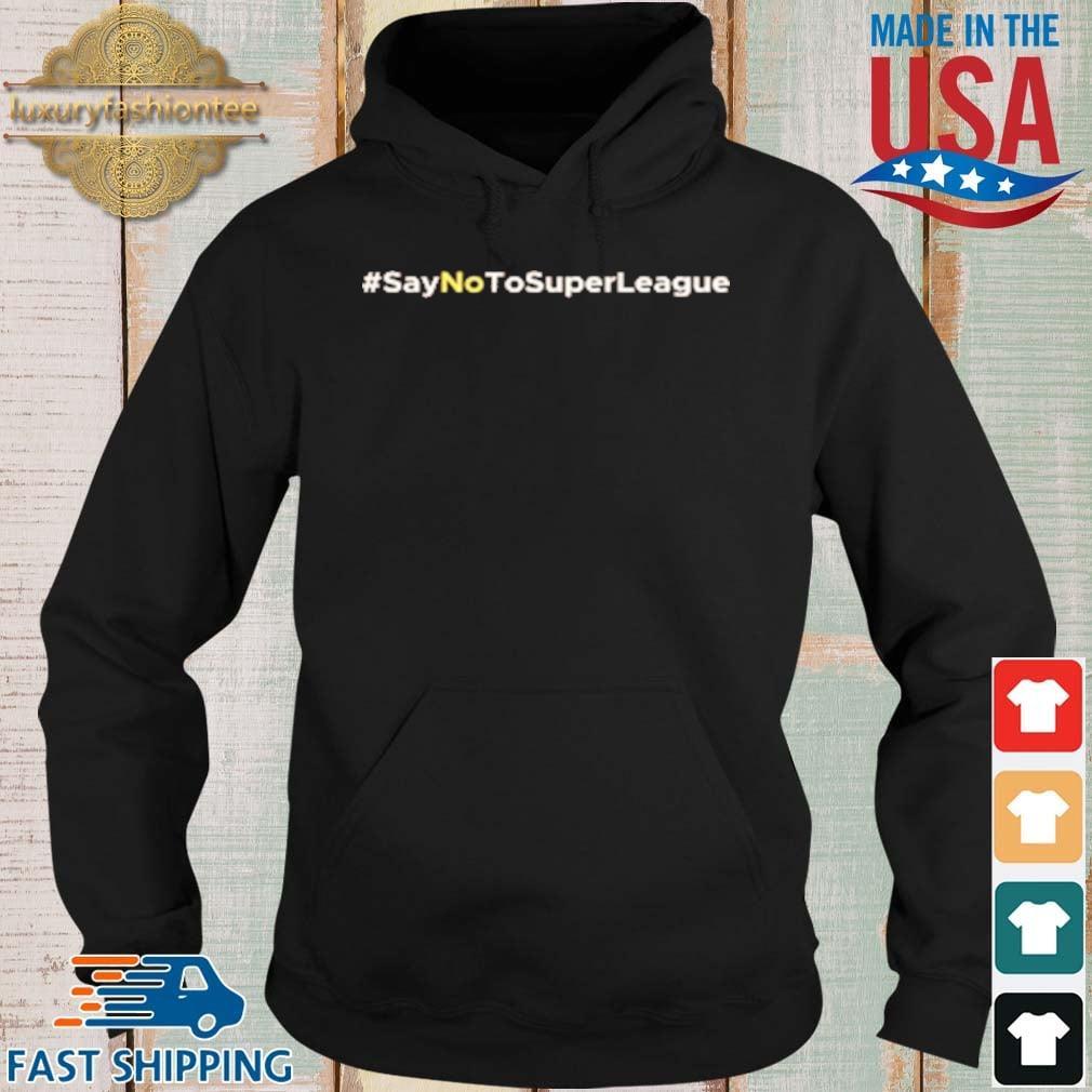 Say No To Super League Shirt Hoodie