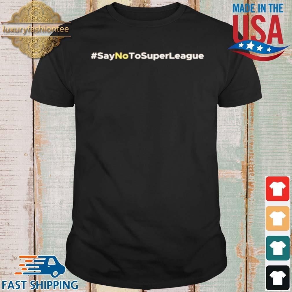 Say No To Super League Shirt
