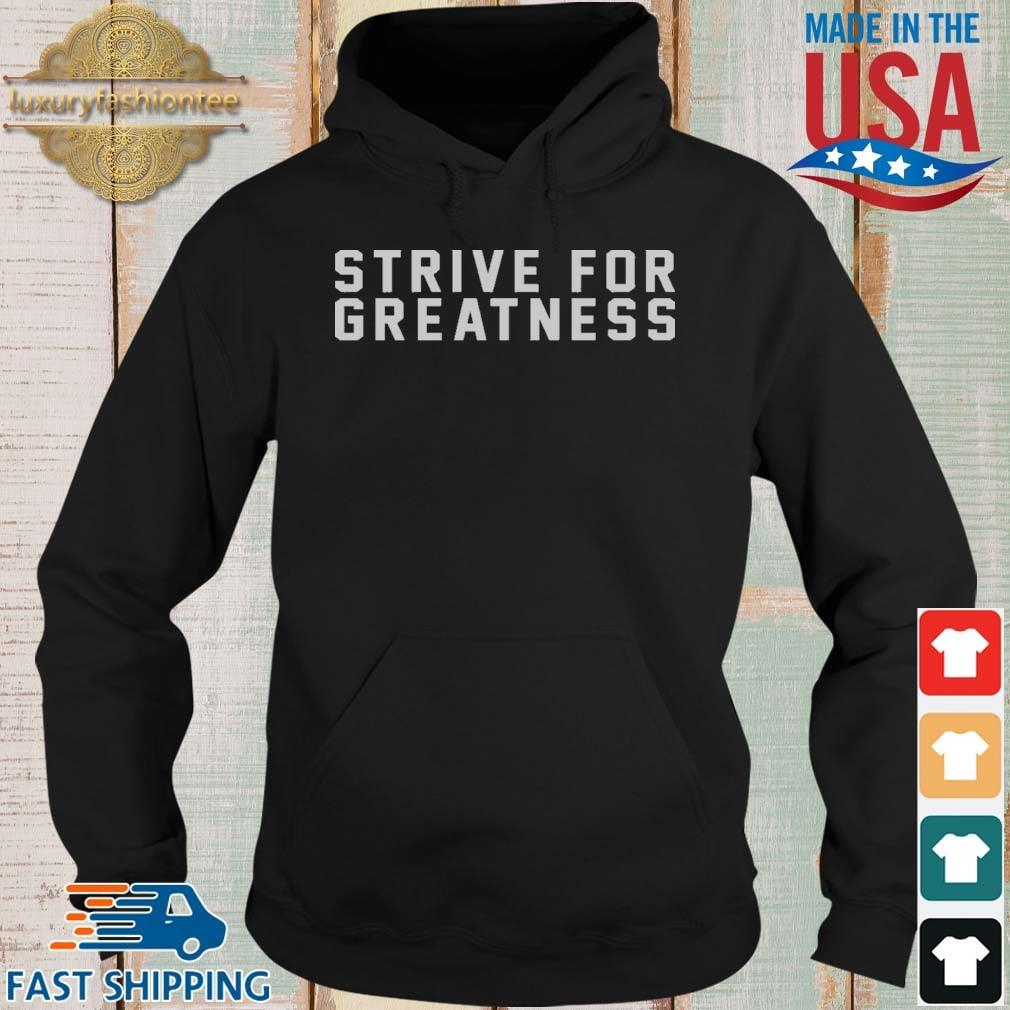 Strive For Greatness Shirt Hoodie