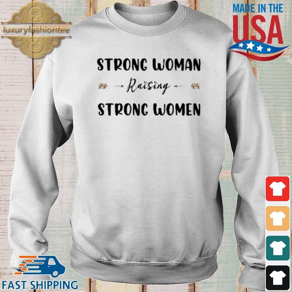 Strong Woman Raising Strong Women Shirt Sweater trang
