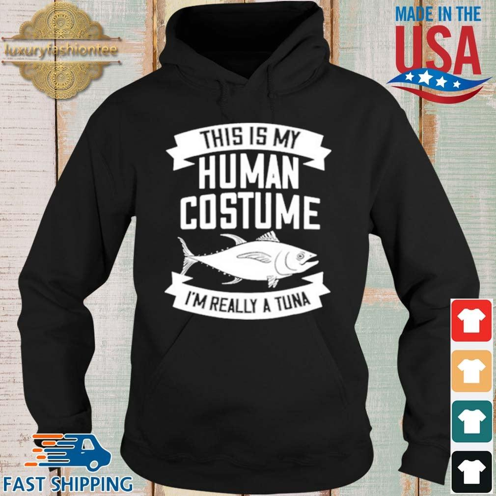 This Is My Human Costume I'm Really A Tuna s Hoodie