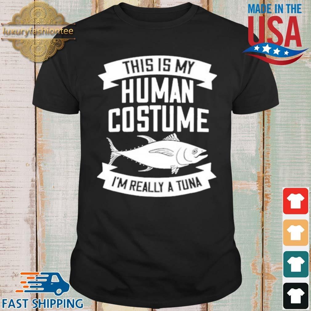 This Is My Human Costume I'm Really A Tuna shirt
