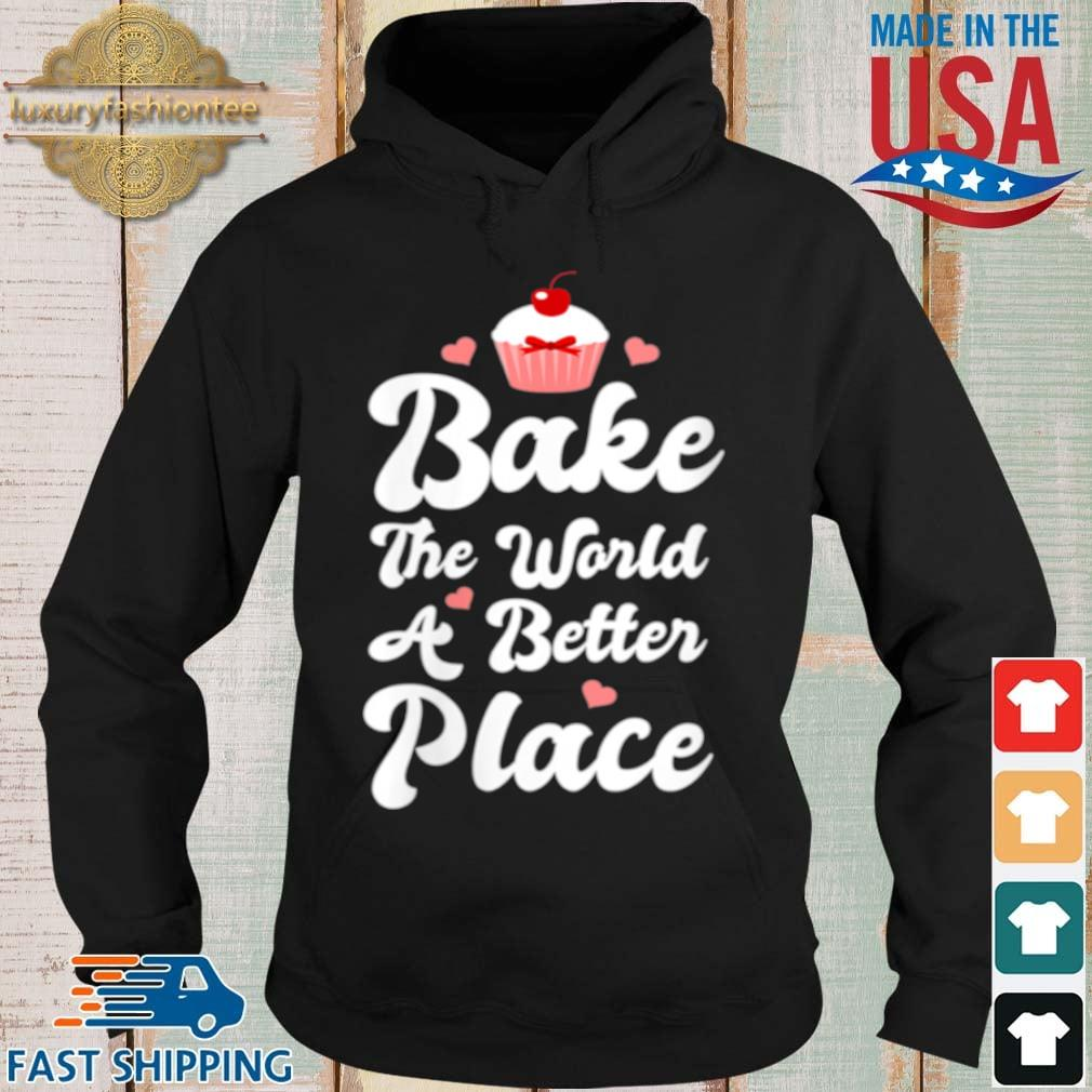 Womens Bake The World A Better Place Cupcake Baking s Hoodie