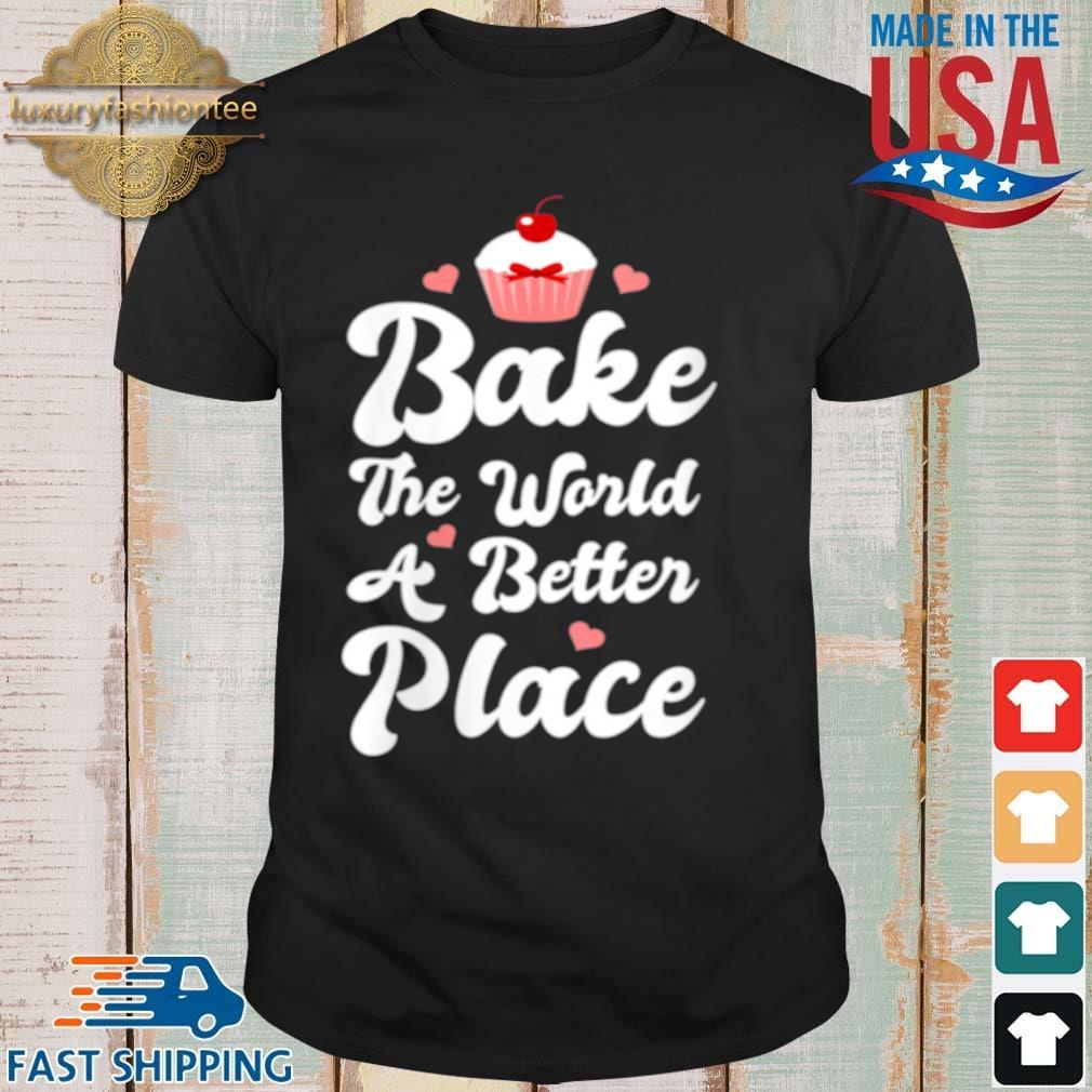 Womens Bake The World A Better Place Cupcake Baking shirt