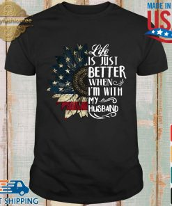 American flag sunflower life is just better when I'm with my husband shirt